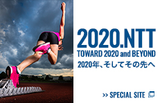 2020.NTT TOWARD 2020 and BEYOND 2020年、そしてその先へ SPECIAL SITE
